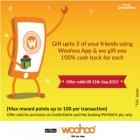 Gift upto 5 of your friends using woohoo app & get 100% cashback for each
