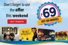 Get a flat Rs. 69 off on your favorite movie this weekend