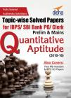 Topic-wise Solved Papers for IBPS/ SBI Bank PO/ Clerk Prelim & Mains (2010-16) Quantitative Aptitude  (English, Paperback, Disha Experts)