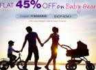 Flat 45% off on Baby Gear