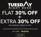 Tuesday Night Rush - Flat 30% + Extra 30% off on min purchase of Rs.1599